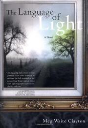 THE LANGUAGE OF LIGHT by Meg Waite Clayton