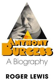 ANTHONY BURGESS by Roger Lewis