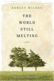 THE WORLD STILL MELTING by Robley Wilson
