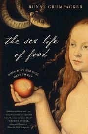 THE SEX LIFE OF FOOD by Bunny Crumpacker