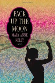 PACK UP THE MOON by Mary Anne Kelly