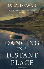 DANCING IN A DISTANT PLACE by Isla Dewar