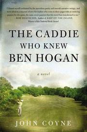 THE CADDIE WHO KNEW BEN HOGAN by John Coyne