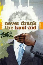 NEVER DRANK THE KOOL-AID by Touré
