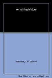 REMAKING HISTORY by Kim Stanley Robinson