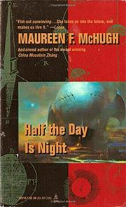 HALF THE DAY IS NIGHT by Maureen F. McHugh