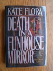 DEATH IN A FUNHOUSE MIRROR by Kate Clark Flora