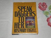 Book Cover for SPEAK DAGGERS TO HER