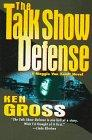THE TALK SHOW DEFENSE by Ken Gross