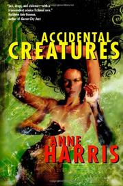 ACCIDENTAL CREATURES by Anne Harris
