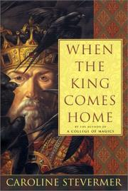 WHEN THE KING COMES HOME by Caroline Stevermer