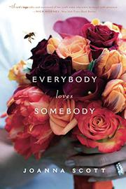 EVERYBODY LOVES SOMEBODY by Joanna Scott