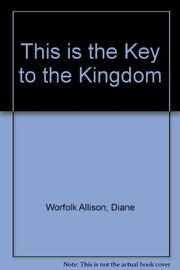 THIS IS THE KEY TO THE KINGDOM by Diane Worfolk--Illus. Allison