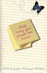WHAT EVERY GIRL (EXCEPT ME) KNOWS by Nora Raleigh Baskin