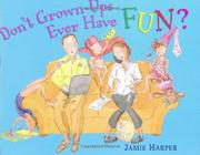 DON'T GROWN-UPS EVER HAVE FUN? by Jamie Harper