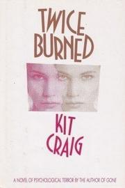 TWICE BURNED by Kit Craig