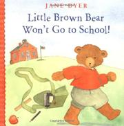 LITTLE BROWN BEAR WON'T GO TO SCHOOL! by Jane Dyer