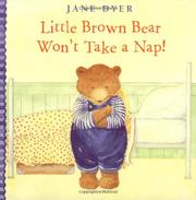 LITTLE BROWN BEAR WON'T TAKE A NAP! by Jane Dyer