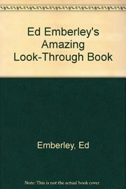 ED EMBERLEY'S AMAZING LOOK-THROUGH BOOK by Ed Emberley