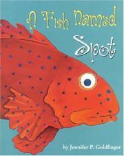 A FISH NAMED SPOT by Jennifer P. Goldfinger