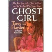 GHOST GIRL by Torey L. Hayden