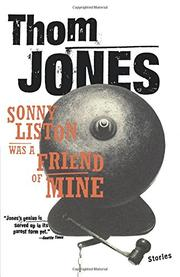 SONNY LISTON WAS A FRIEND OF MINE: Stories by Thom Jones