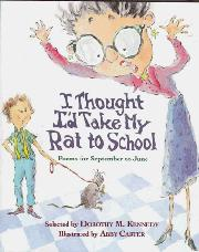 I THOUGHT I'D TAKE MY RAT TO SCHOOL by Dorothy M. Kennedy