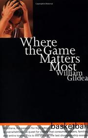 WHERE THE GAME MATTERS MOST by William Gildea