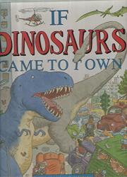 IF DINOSAURS CAME TO TOWN by Dom Mansell