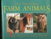 OUR VANISHING FARM ANIMALS by Catherine Paladino