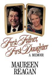 FIRST FATHER, FIRST DAUGHTER: A Memoir by Maureen Reagan