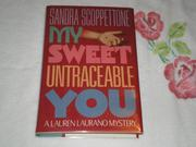 MY SWEET UNTRACEABLE YOU by Sandra Scoppettone