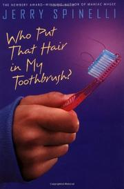 WHO PUT THAT HAIR IN MY TOOTHBRUSH? by Jerry Spinelli