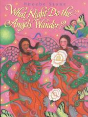 WHAT NIGHT DO ANGELS WANDER? by Phoebe Stone