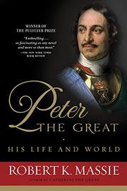 PETER THE GREAT: His Life and World by Robert Massie