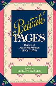 PRIVATE PAGES: Diaries of American Women, 1830s-1970s by Penelope--Ed. Franklin