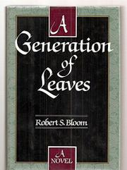 A GENERATION OF LEAVES by Robert S. Bloom