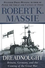 """""""DREADNOUGHT: Britain, Germany, and the Coming of the Great War"""" by Robert K. Massie"""