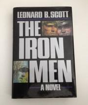 THE IRON MEN by Leonard B. Scott