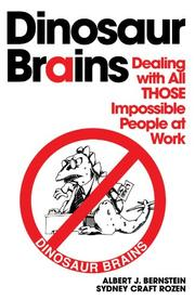 DINOSAUR BRAINS: Dealing With All Those Impossible People at Work by Albert J. & Sydney Craft Rozen Bernstein