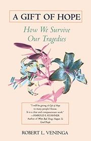 A GIFT OF HOPE: How We Survive Our Tragedies by Robert L. Veninga