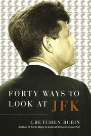 FORTY WAYS TO LOOK AT JFK by Gretchen Rubin