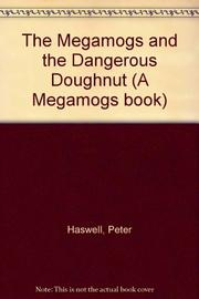 THE MEGAMOGS AND THE DANGEROUS DOUGHNUT by Peter Haswell