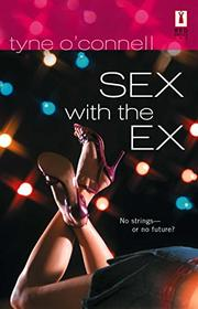 SEX WITH THE EX by Tyne O'Connell