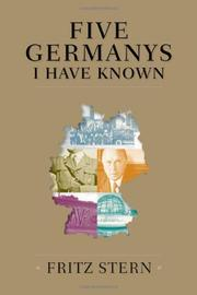 FIVE GERMANYS I HAVE KNOWN by Fritz Stern