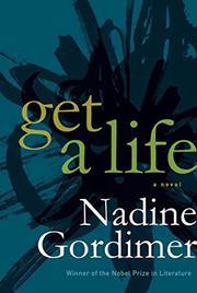 GET A LIFE by Nadine Gordimer