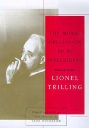 THE MORAL OBLIGATION TO BE INTELLIGENT by Lionel Trilling