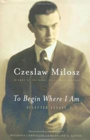 TO BEGIN WHERE I AM by Czeslaw Milosz