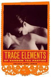 TRACE ELEMENTS OF RANDOM TEA PARTIES by Felicia Luna Lemus
