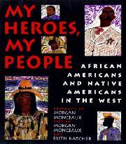 MY HEROES, MY PEOPLE by Morgan Monceaux